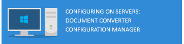 Configuring on Servers: Document Converter Configuration Manager