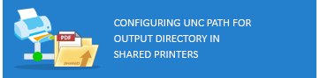 Configuring UNC path for output directory in shared printers