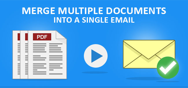 New Feature: NEW! Merge Multiple Documents to a Single Email Attachment